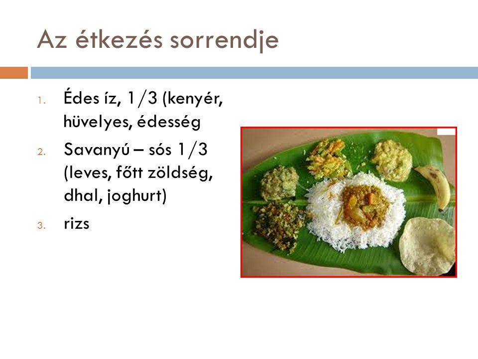 Az étkezés sorrendje 1. Édes íz, 1/3 (kenyér, hüvelyes, édesség 2. Savanyú – sós 1/3 (leves, főtt zöldség, dhal, joghurt) 3. rizs