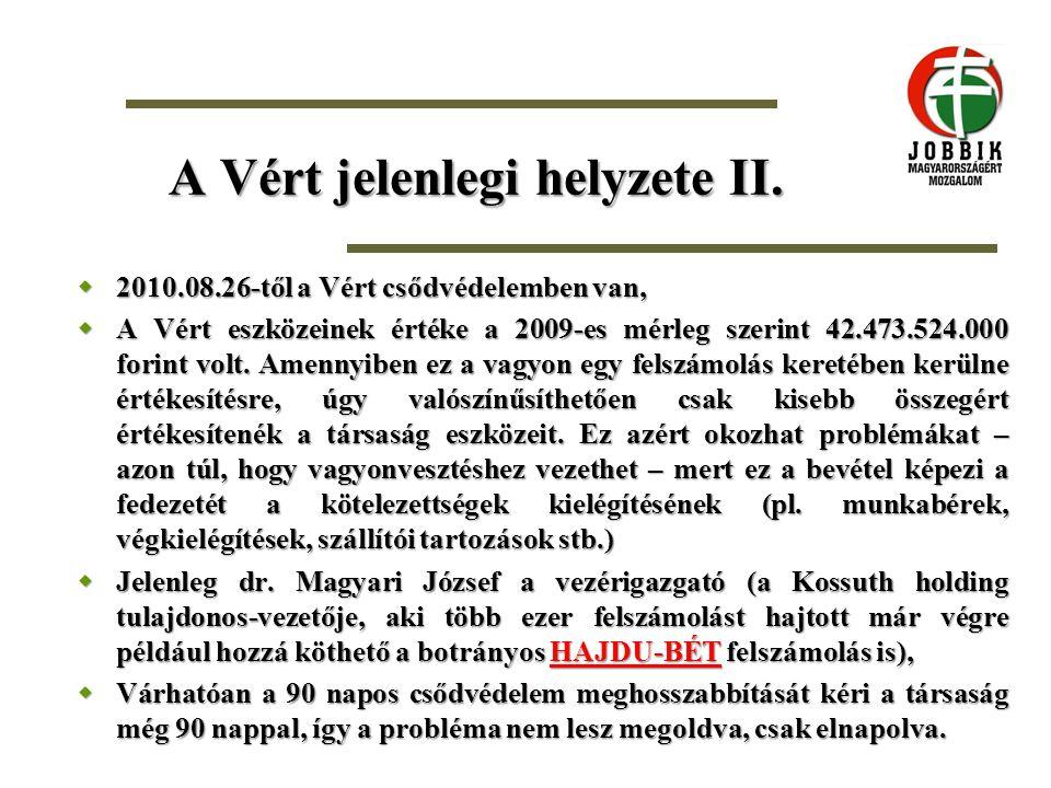 A Vért jelenlegi helyzete II.  2010.08.26-től a Vért csődvédelemben van,  A Vért eszközeinek értéke a 2009-es mérleg szerint 42.473.524.000 forint v