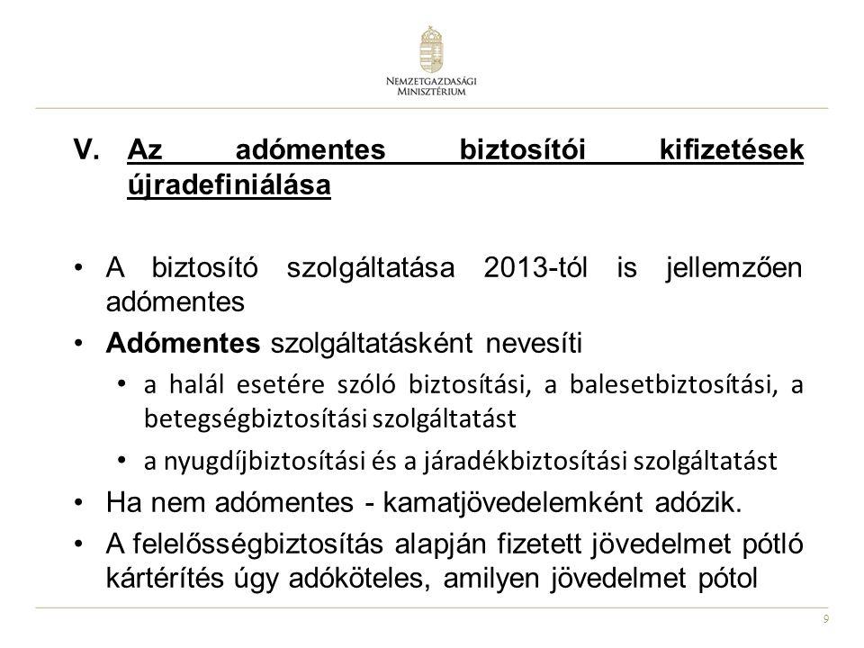 9 V.Az adómentes biztosítói kifizetések újradefiniálása •A biztosító szolgáltatása 2013-tól is jellemzően adómentes •Adómentes szolgáltatásként nevesí