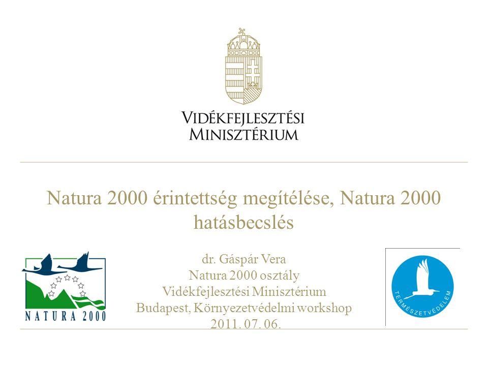Natura 2000 érintettség megítélése, Natura 2000 hatásbecslés dr. Gáspár Vera Natura 2000 osztály Vidékfejlesztési Minisztérium Budapest, Környezetvéde