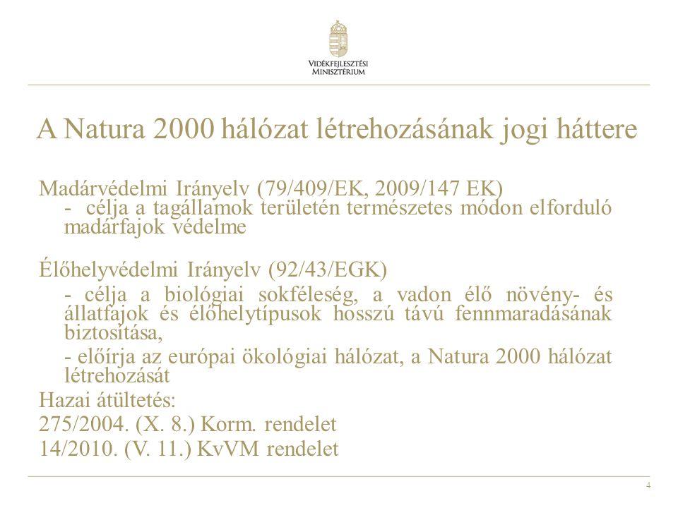 4 A Natura 2000 hálózat létrehozásának jogi háttere Madárvédelmi Irányelv (79/409/EK, 2009/147 EK) - célja a tagállamok területén természetes módon el
