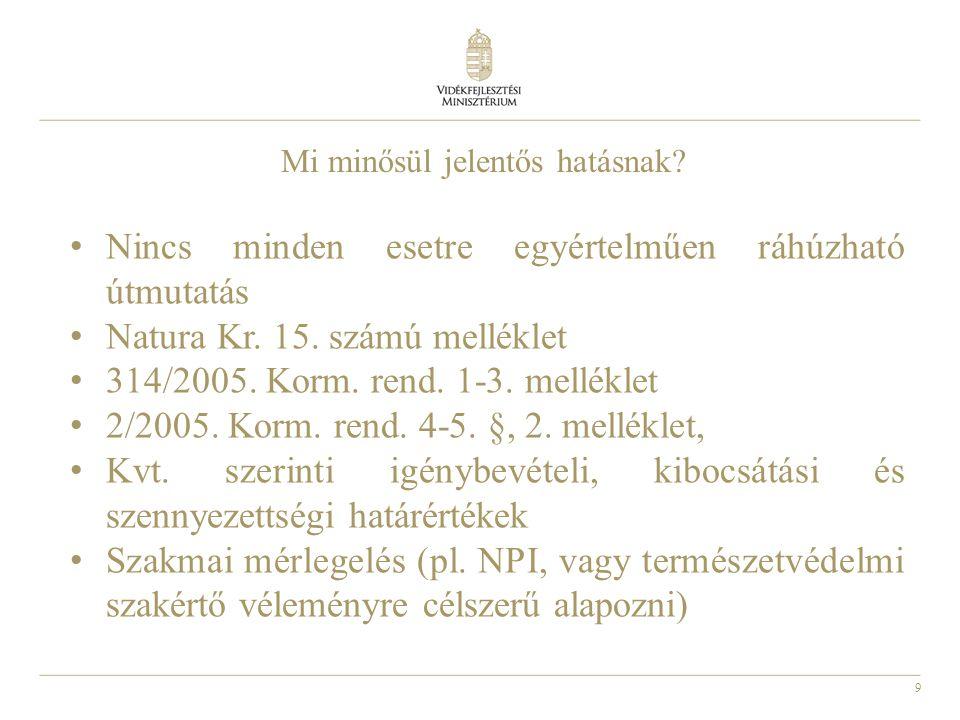 9 Mi minősül jelentős hatásnak? • Nincs minden esetre egyértelműen ráhúzható útmutatás • Natura Kr. 15. számú melléklet • 314/2005. Korm. rend. 1-3. m