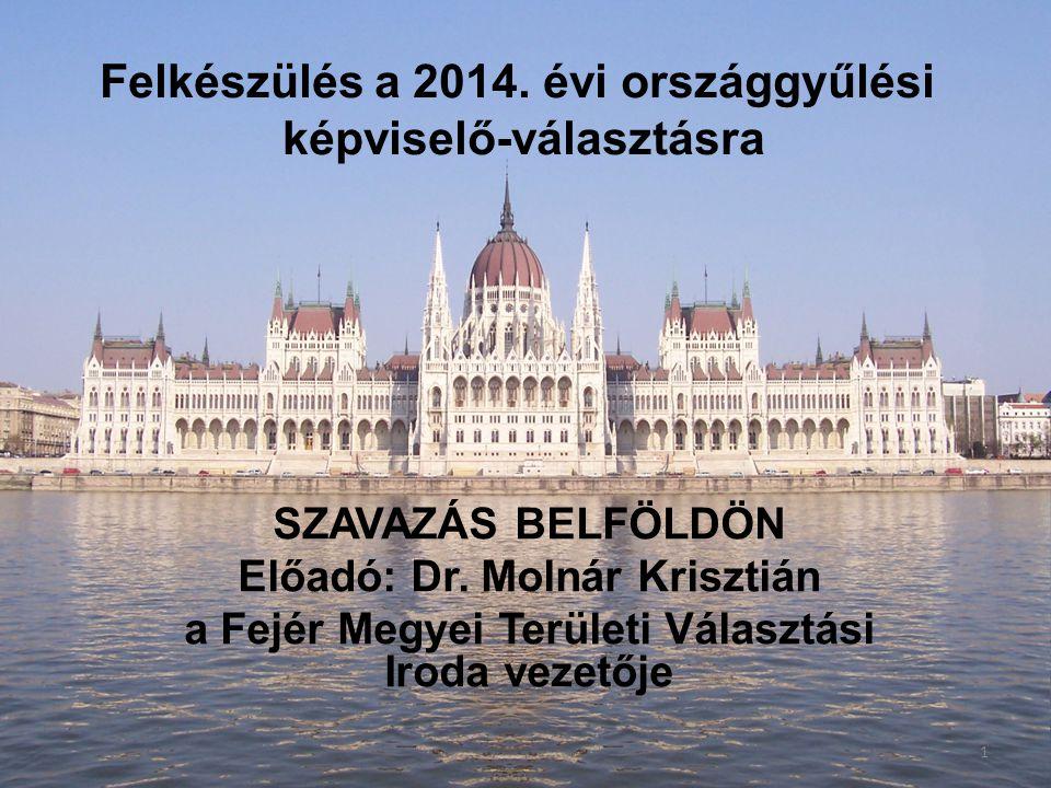 Felkészülés a 2014. évi országgyűlési képviselő-választásra SZAVAZÁS BELFÖLDÖN Előadó: Dr.