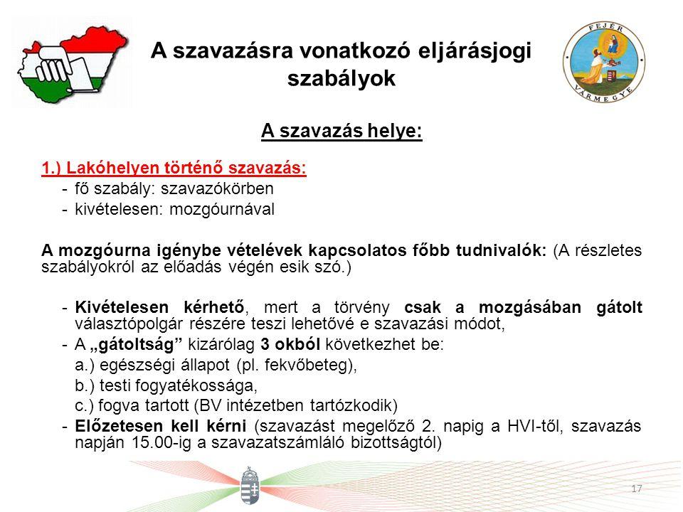 A szavazásra vonatkozó eljárásjogi szabályok A szavazás helye: 1.) Lakóhelyen történő szavazás: -fő szabály: szavazókörben -kivételesen: mozgóurnával