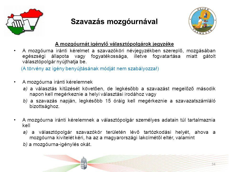 Szavazás mozgóurnával A mozgóurnát igénylő választópolgárok jegyzéke •A mozgóurna iránti kérelmet a szavazóköri névjegyzékben szereplő, mozgásában egé