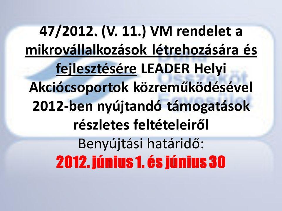47/2012. (V. 11.) VM rendelet a mikrovállalkozások létrehozására és fejlesztésére LEADER Helyi Akciócsoportok közreműködésével 2012-ben nyújtandó támo