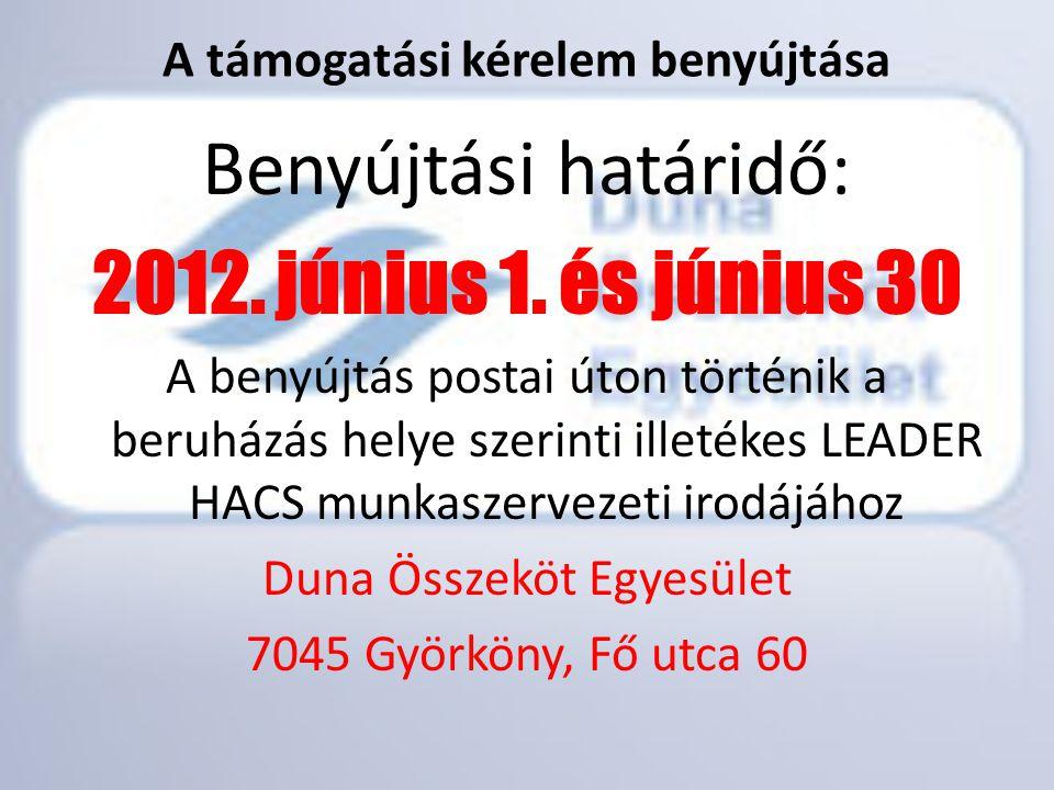 A támogatási kérelem benyújtása Benyújtási határidő: 2012. június 1. és június 30 A benyújtás postai úton történik a beruházás helye szerinti illetéke