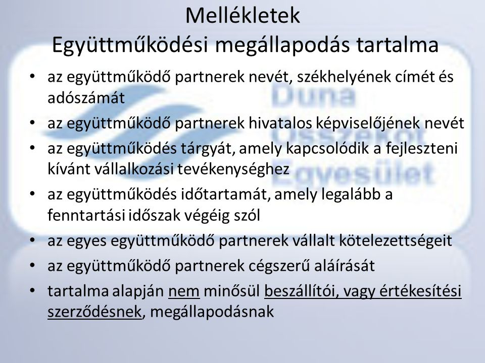 Mellékletek Együttműködési megállapodás tartalma • az együttműködő partnerek nevét, székhelyének címét és adószámát • az együttműködő partnerek hivata