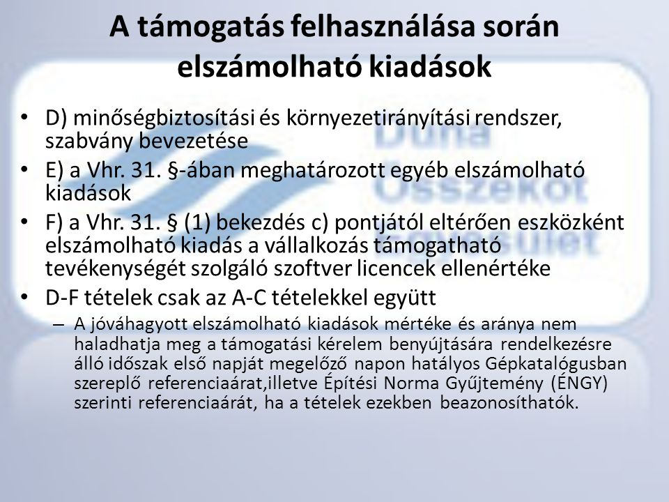 • D) minőségbiztosítási és környezetirányítási rendszer, szabvány bevezetése • E) a Vhr. 31. §-ában meghatározott egyéb elszámolható kiadások • F) a V