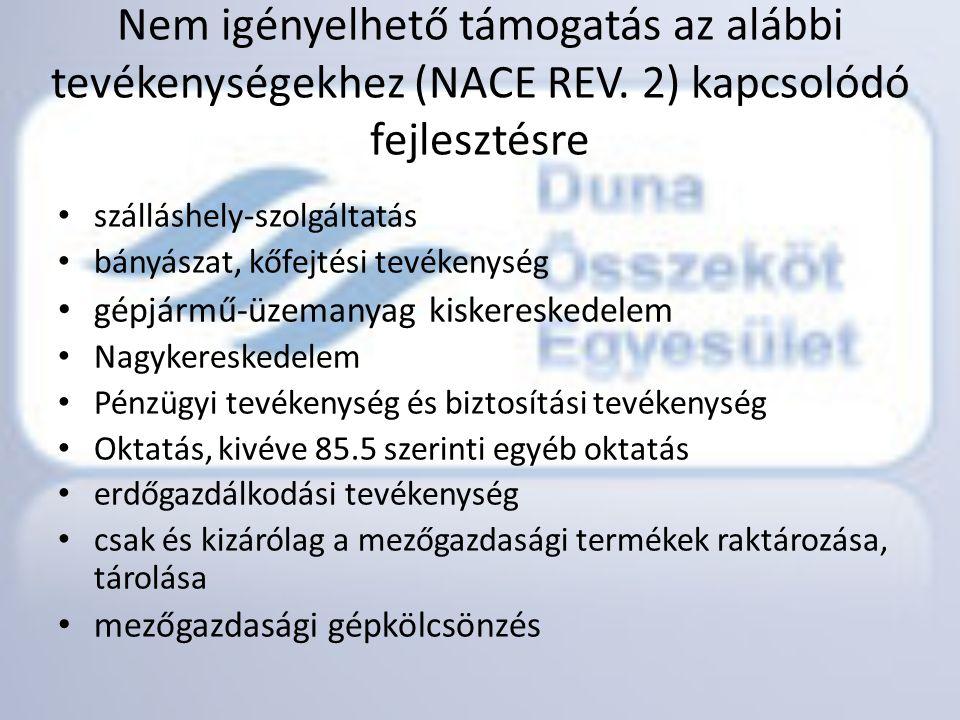 Nem igényelhető támogatás az alábbi tevékenységekhez (NACE REV. 2) kapcsolódó fejlesztésre • szálláshely-szolgáltatás • bányászat, kőfejtési tevékenys