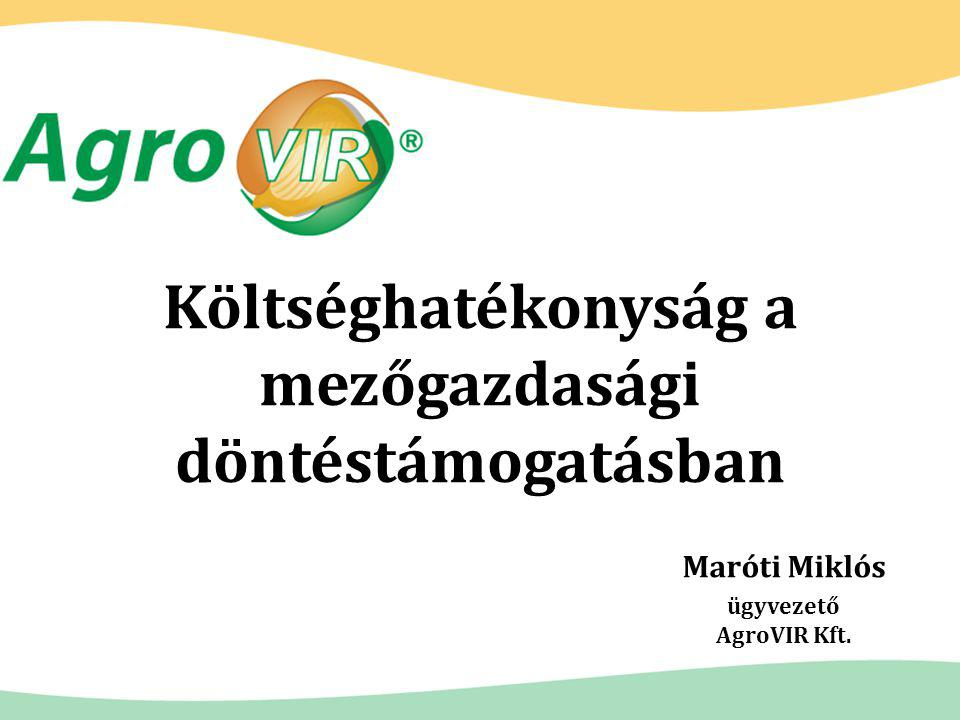 Költséghatékonyság a mezőgazdasági döntéstámogatásban Maróti Miklós ügyvezető AgroVIR Kft.