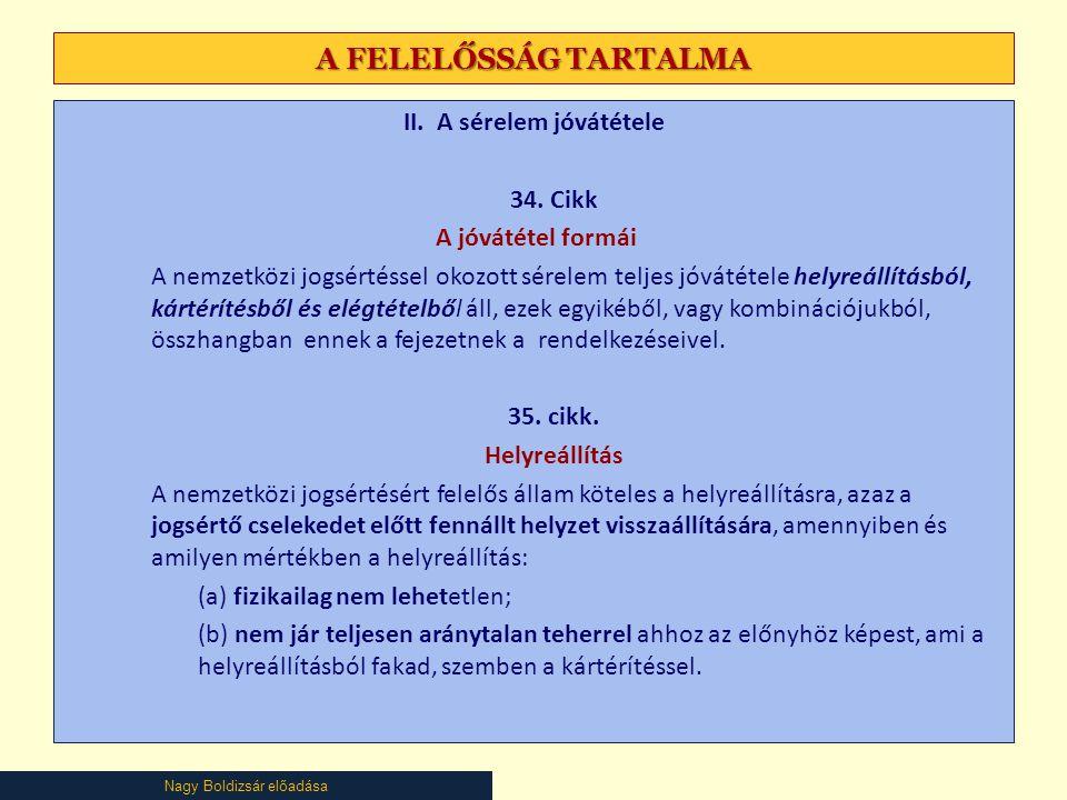 Nagy Boldizsár előadása A FELELŐSSÁG TARTALMA II. A sérelem jóvátétele 34. Cikk A jóvátétel formái A nemzetközi jogsértéssel okozott sérelem teljes jó