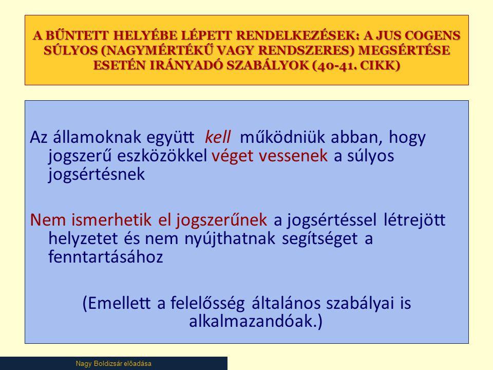 Nagy Boldizsár előadása A BŰNTETT HELYÉBE LÉPETT RENDELKEZÉSEK: A JUS COGENS SÚLYOS (NAGYMÉRTÉKŰ VAGY RENDSZERES) MEGSÉRTÉSE ESETÉN IRÁNYADÓ SZABÁLYOK (40-41.
