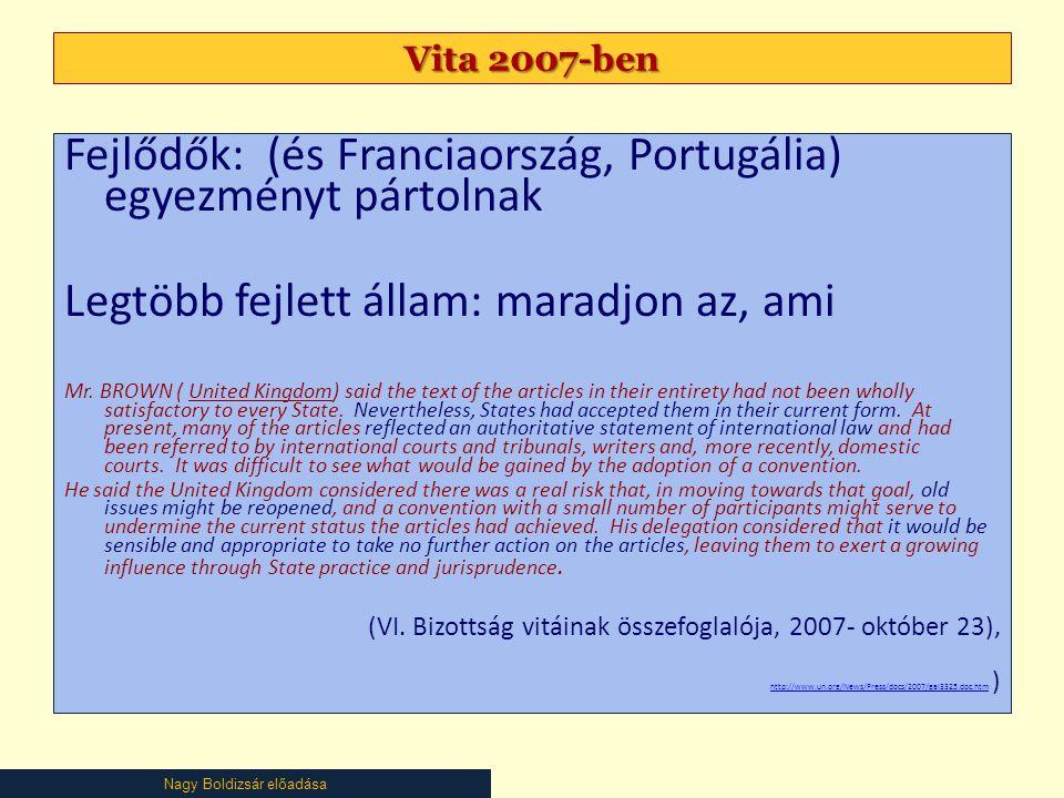 Nagy Boldizsár előadása Vita 2007-ben Fejlődők: (és Franciaország, Portugália) egyezményt pártolnak Legtöbb fejlett állam: maradjon az, ami Mr. BROWN