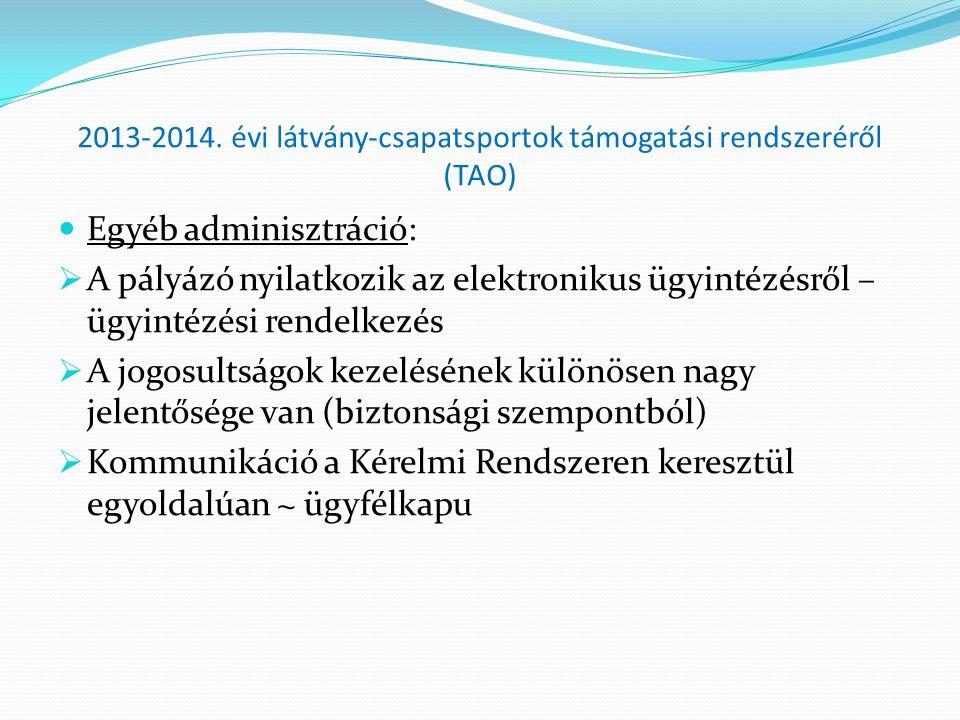 2013-2014. évi látvány-csapatsportok támogatási rendszeréről (TAO)  Egyéb adminisztráció:  A pályázó nyilatkozik az elektronikus ügyintézésről – ügy
