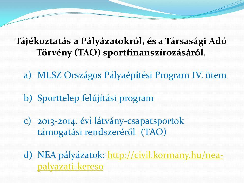 Tájékoztatás a Pályázatokról, és a Társasági Adó Törvény (TAO) sportfinanszírozásáról. a)MLSZ Országos Pályaépítési Program IV. ütem b)Sporttelep felú
