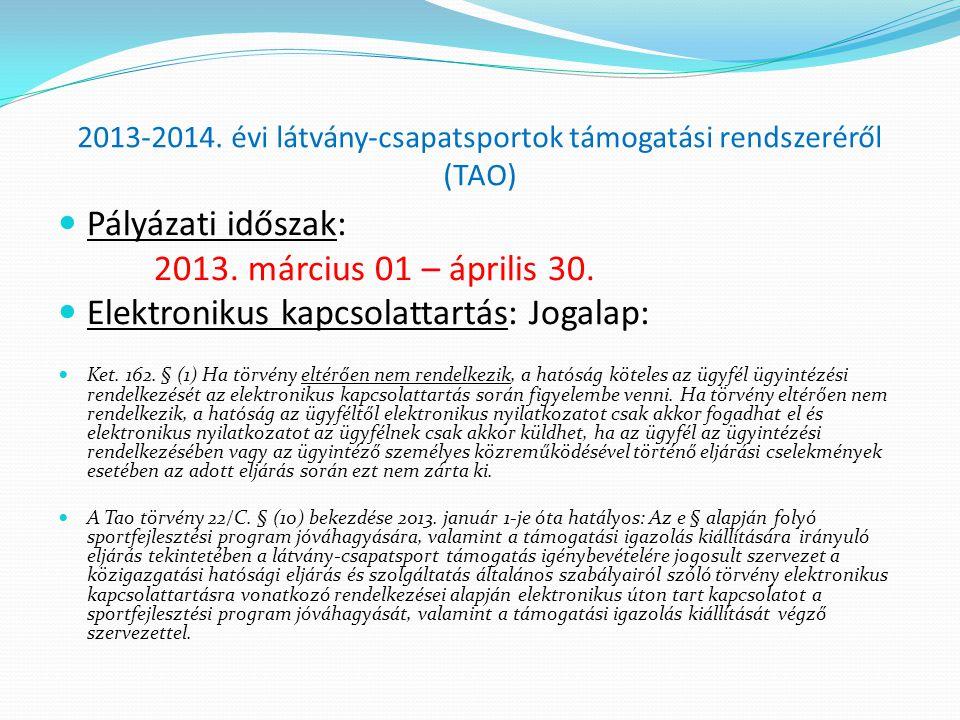 2013-2014. évi látvány-csapatsportok támogatási rendszeréről (TAO)  Pályázati időszak: 2013. március 01 – április 30.  Elektronikus kapcsolattartás: