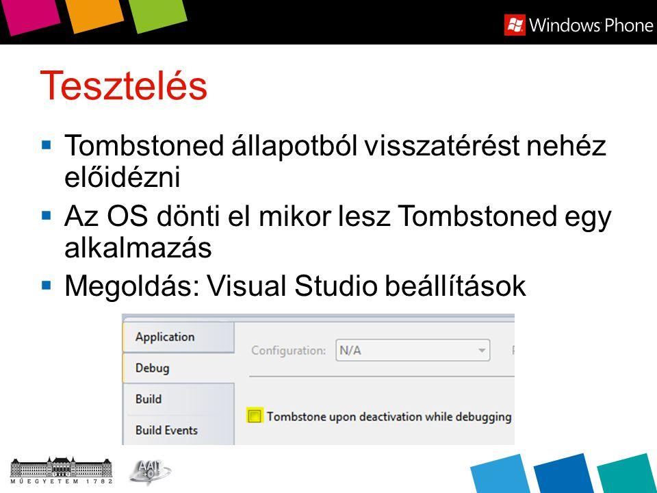 Tesztelés  Tombstoned állapotból visszatérést nehéz előidézni  Az OS dönti el mikor lesz Tombstoned egy alkalmazás  Megoldás: Visual Studio beállítások