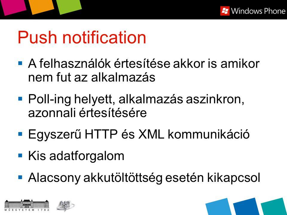 Push notification  A felhasználók értesítése akkor is amikor nem fut az alkalmazás  Poll-ing helyett, alkalmazás aszinkron, azonnali értesítésére  Egyszerű HTTP és XML kommunikáció  Kis adatforgalom  Alacsony akkutöltöttség esetén kikapcsol