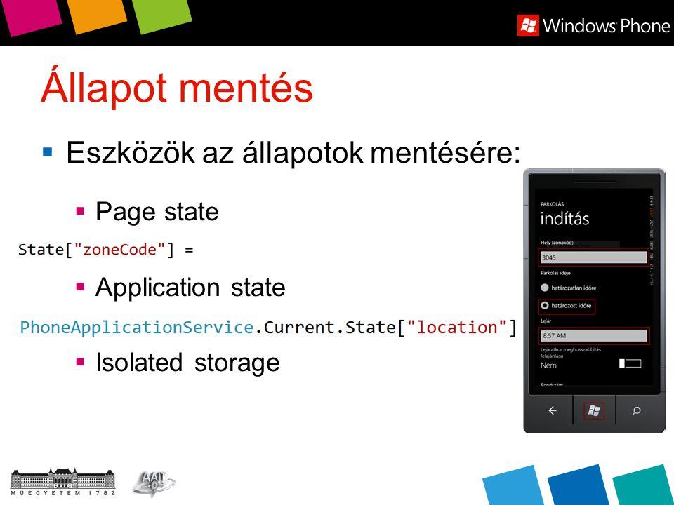 Állapot mentés  Eszközök az állapotok mentésére:  Page state  Application state  Isolated storage