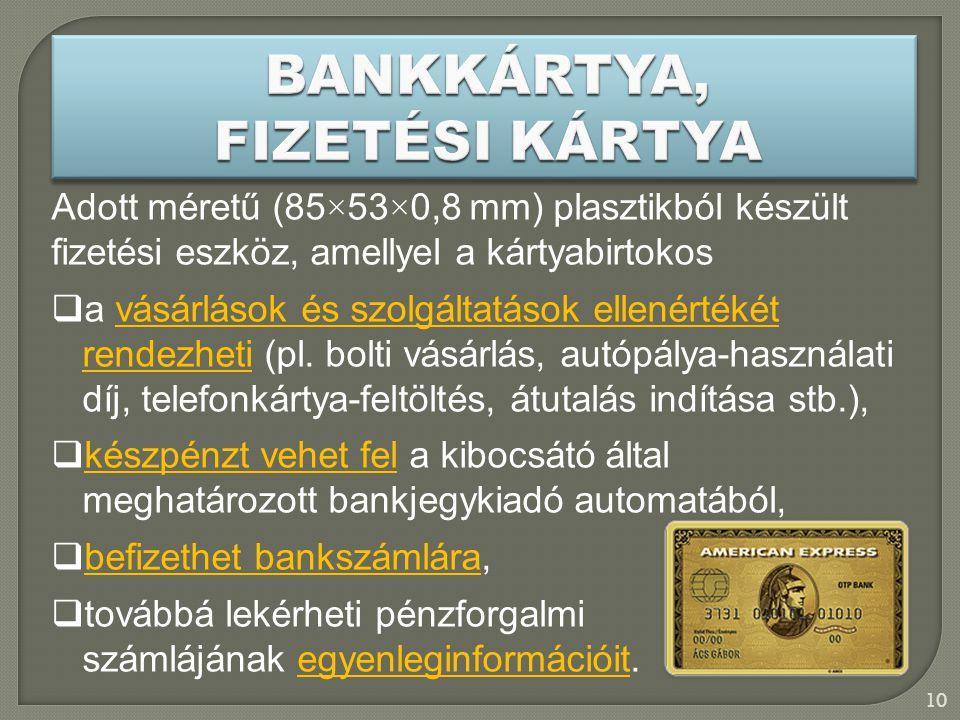 Adott méretű (85×53×0,8 mm) plasztikból készült fizetési eszköz, amellyel a kártyabirtokos  a vásárlások és szolgáltatások ellenértékét rendezheti (p