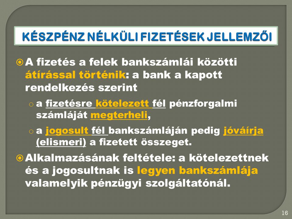  A fizetés a felek bankszámlái közötti átírással történik: a bank a kapott rendelkezés szerint o a fizetésre kötelezett fél pénzforgalmi számláját megterheli, o a jogosult fél bankszámláján pedig jóváírja (elismeri) a fizetett összeget.