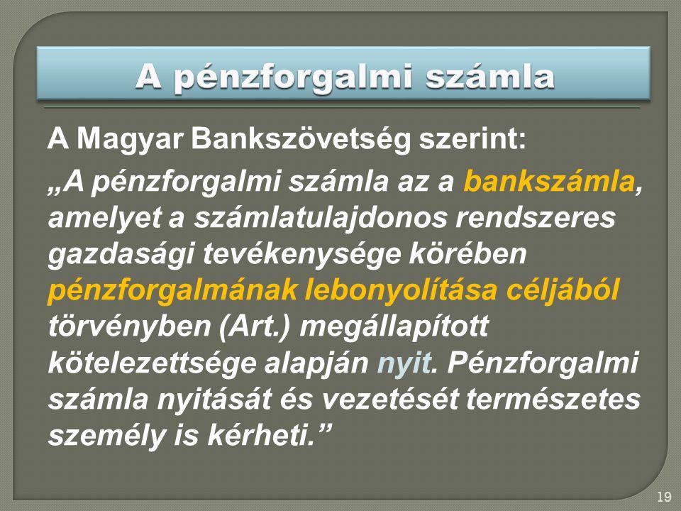 """A Magyar Bankszövetség szerint: """"A pénzforgalmi számla az a bankszámla, amelyet a számlatulajdonos rendszeres gazdasági tevékenysége körében pénzforgalmának lebonyolítása céljából törvényben (Art.) megállapított kötelezettsége alapján nyit."""