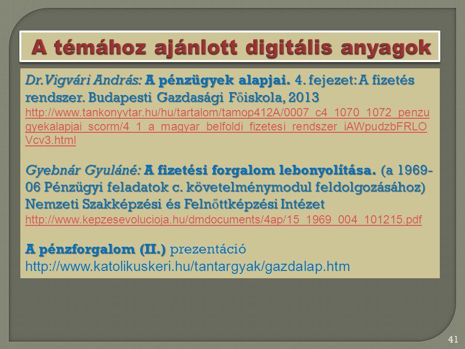 41 Dr. Vigvári András: A pénzügyek alapjai. 4. fejezet: A fizetés rendszer. Budapesti Gazdasági F ő iskola, 2013 http://www.tankonyvtar.hu/hu/tartalom