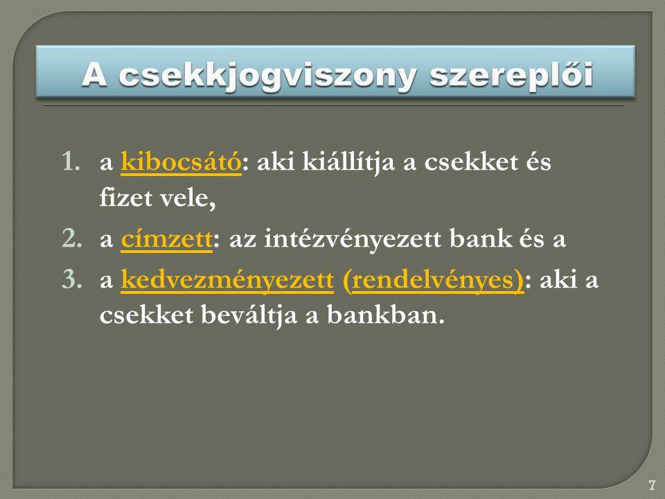 1.a kibocsátó: aki kiállítja a csekket és fizet vele, 2.a címzett: az intézvényezett bank és a 3.a kedvezményezett (rendelvényes): aki a csekket beváltja a bankban.