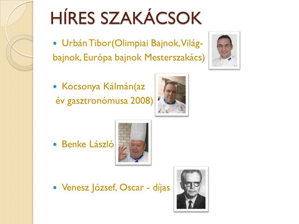 HÍRES SZAKÁCSOK  Urbán Tibor(Olimpiai Bajnok, Világ- bajnok, Európa bajnok Mesterszakács)  Kocsonya Kálmán(az év gasztronómusa 2008)  Benke László