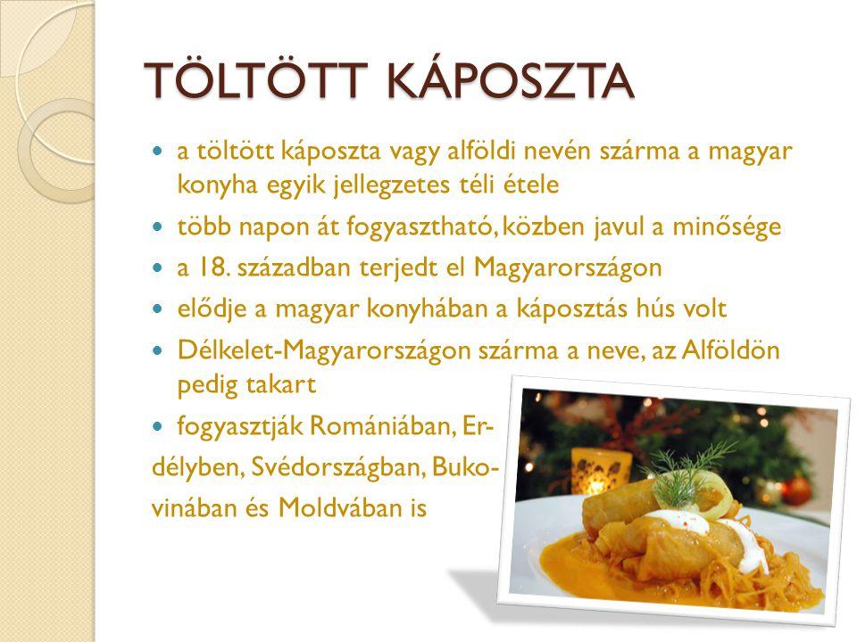 TÖLTÖTT KÁPOSZTA  a töltött káposzta vagy alföldi nevén szárma a magyar konyha egyik jellegzetes téli étele  több napon át fogyasztható, közben javu