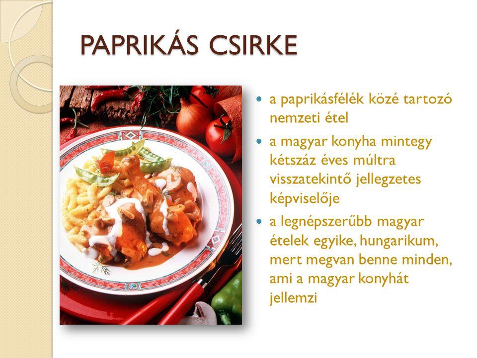 PAPRIKÁS CSIRKE  a paprikásfélék közé tartozó nemzeti étel  a magyar konyha mintegy kétszáz éves múltra visszatekintő jellegzetes képviselője  a le