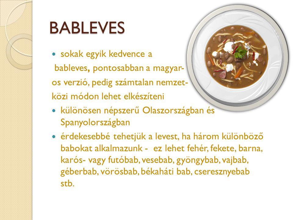 BABLEVES  sokak egyik kedvence a bableves, pontosabban a magyar- os verzió, pedig számtalan nemzet- közi módon lehet elkészíteni  különösen népszerű