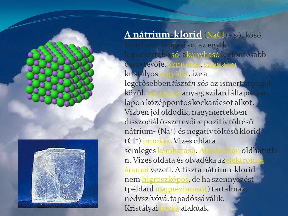 A nátrium-klorid (NaCl) - só, kősó, konyhasó, tengeri só, az egyik legismertebb só, akonyhasó legfontosabb összetevője. Színtelen, szagtalan, kristály