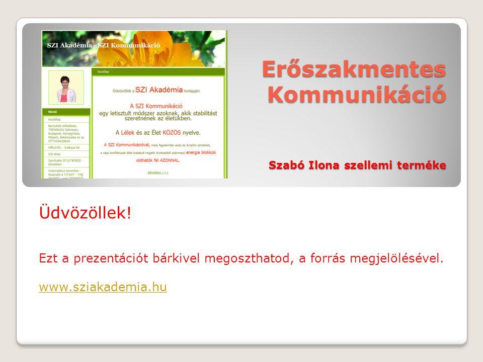 Erőszakmentes Kommunikáció Szabó Ilona szellemi terméke Üdvözöllek! Ezt a prezentációt bárkivel megoszthatod, a forrás megjelölésével. www.sziakademia