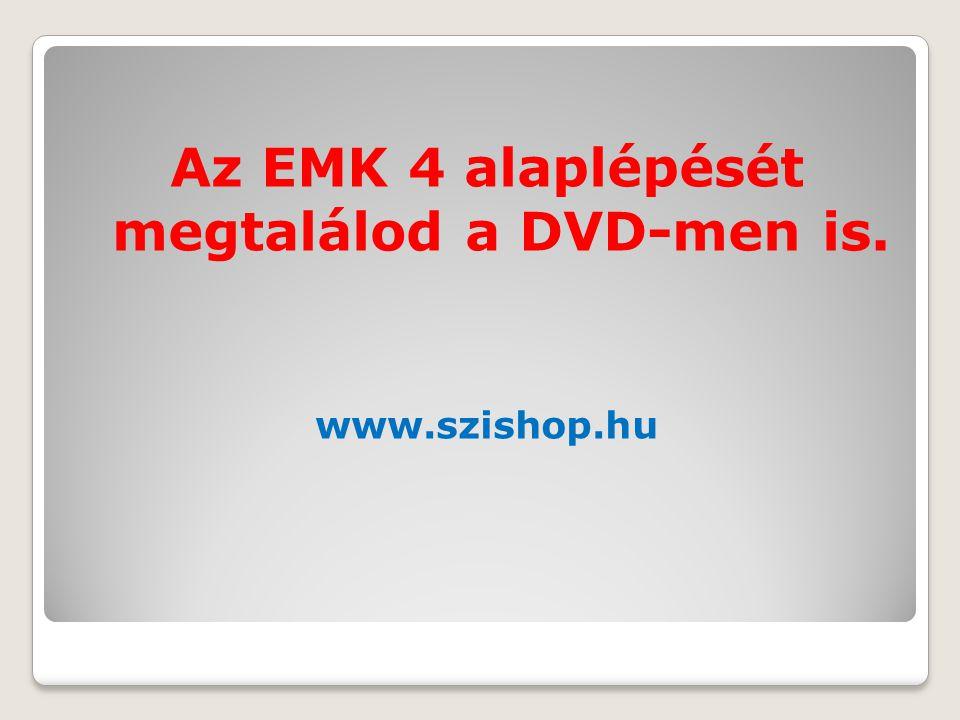 Az EMK 4 alaplépését megtalálod a DVD-men is. www.szishop.hu
