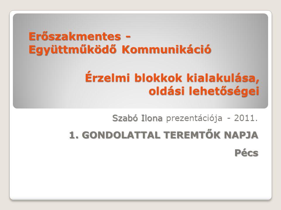 Érzelmi blokkok kialakulása, oldási lehetőségei Szabó Ilona Szabó Ilona prezentációja - 2011. 1. GONDOLATTAL TEREMTŐK NAPJA Pécs Erőszakmentes - Együt