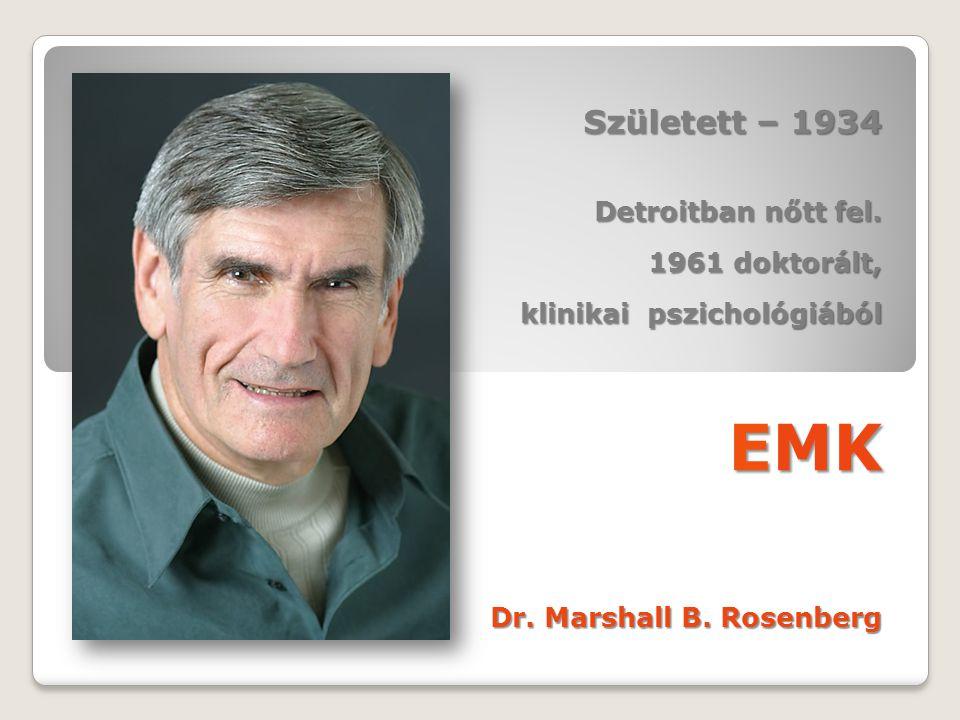 Született – 1934 Detroitban nőtt fel. 1961 doktorált, 1961 doktorált, klinikai pszichológiából EMK Dr. Marshall B. Rosenberg