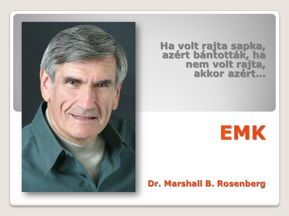 Ha volt rajta sapka, azért bántották, ha nem volt rajta, akkor azért… EMK Dr. Marshall B. Rosenberg
