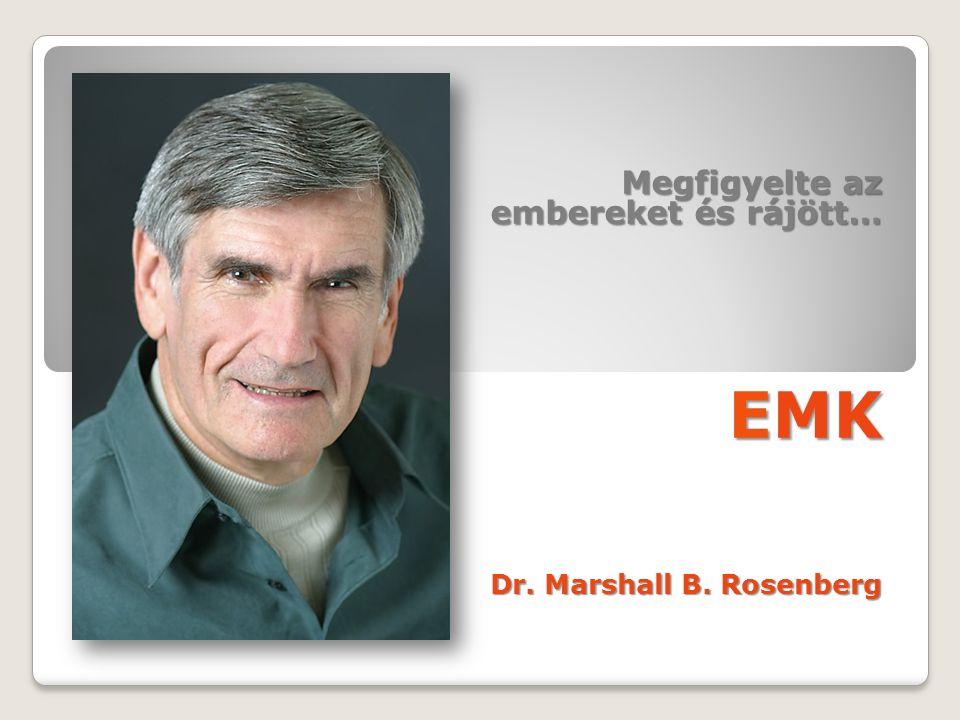 Megfigyelte az embereket és rájött… EMK Dr. Marshall B. Rosenberg