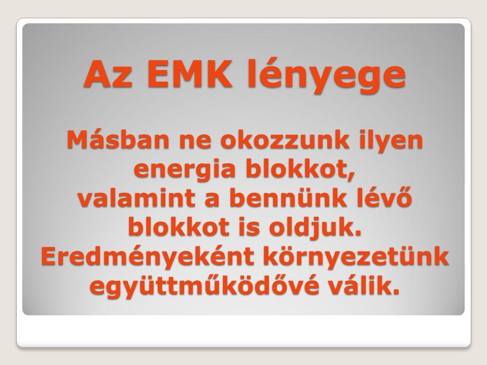 Az EMK lényege Másban ne okozzunk ilyen energia blokkot, valamint a bennünk lévő blokkot is oldjuk. Eredményeként környezetünk együttműködővé válik.