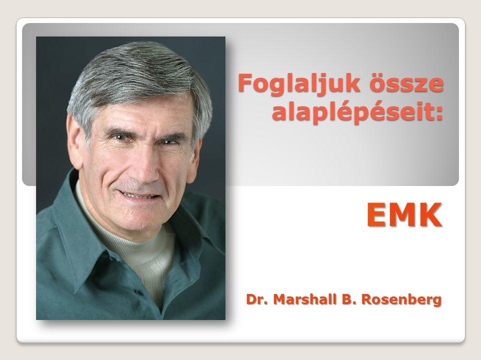 Foglaljuk össze alaplépéseit: EMK Dr. Marshall B. Rosenberg
