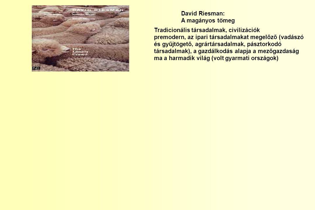 David Riesman: A magányos tömeg Tradicionális társadalmak, civilizációk premodern, az ipari társadalmakat megelőző (vadászó és gyűjtögető, agrártársad