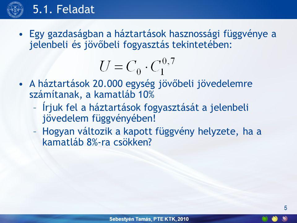 Sebestyén Tamás, PTE KTK, 2010 5.1. Feladat •Egy gazdaságban a háztartások hasznossági függvénye a jelenbeli és jövőbeli fogyasztás tekintetében: •A h
