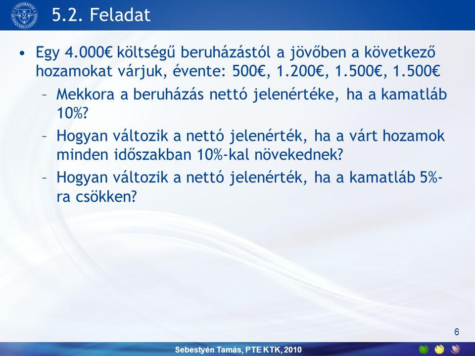 Sebestyén Tamás, PTE KTK, 2010 5.2. Feladat •Egy 4.000€ költségű beruházástól a jövőben a következő hozamokat várjuk, évente: 500€, 1.200€, 1.500€, 1.