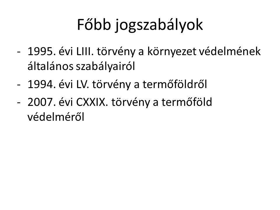 Főbb jogszabályok -1995. évi LIII. törvény a környezet védelmének általános szabályairól -1994. évi LV. törvény a termőföldről -2007. évi CXXIX. törvé