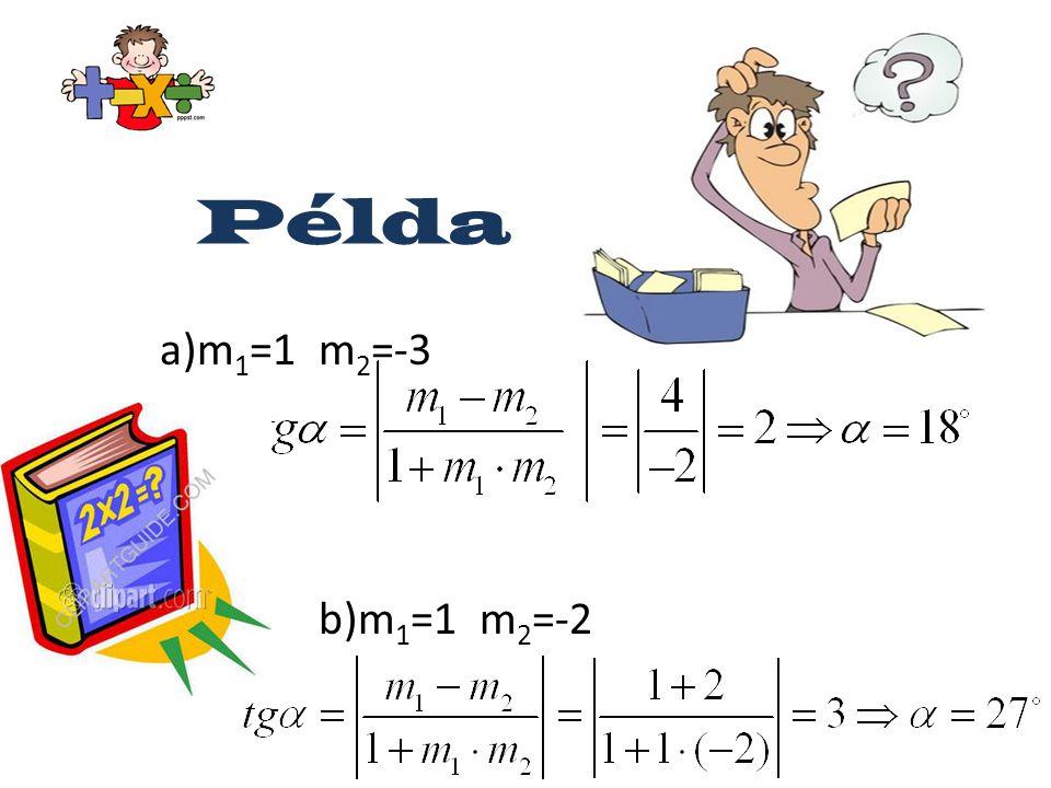 Példa a)m 1 =1 m 2 =-3 b)m 1 =1 m 2 =-2
