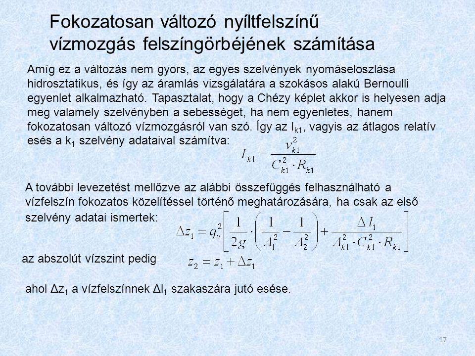 Amíg ez a változás nem gyors, az egyes szelvények nyomáseloszlása hidrosztatikus, és így az áramlás vizsgálatára a szokásos alakú Bernoulli egyenlet alkalmazható.
