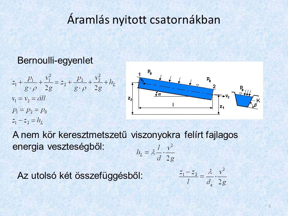 Áramlás nyitott csatornákban Bernoulli-egyenlet A nem kör keresztmetszetű viszonyokra felírt fajlagos energia veszteségből: Az utolsó két összefüggésből: 5