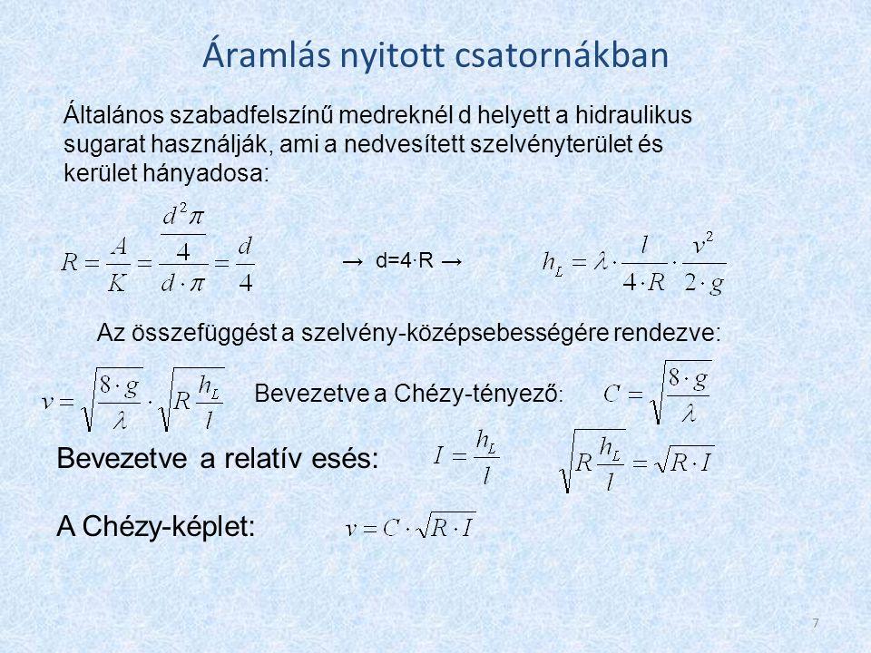 Áramlás nyitott csatornákban C=f(  ),  =f(Re; d/k)  Nikuradse digram Tapasztalat  a csatornák felületi érdesség adatai megbízhatatlanok, célravezetőbb a Bazin-képlet használata: Az  tényező a csatorna minőségétől függ, meghatározása kísérletileg lehetséges 8